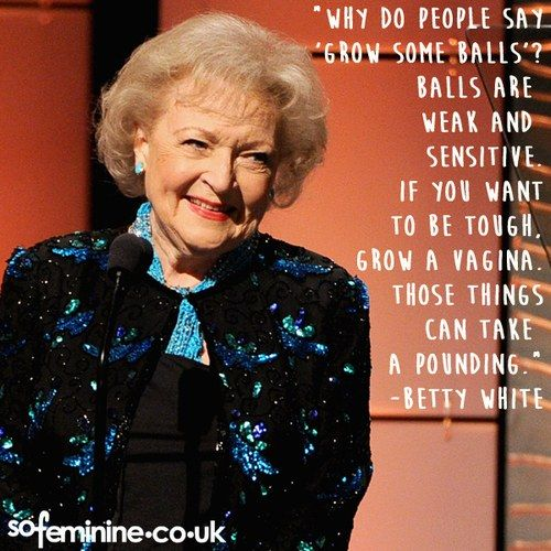 Betty White knows what's up.