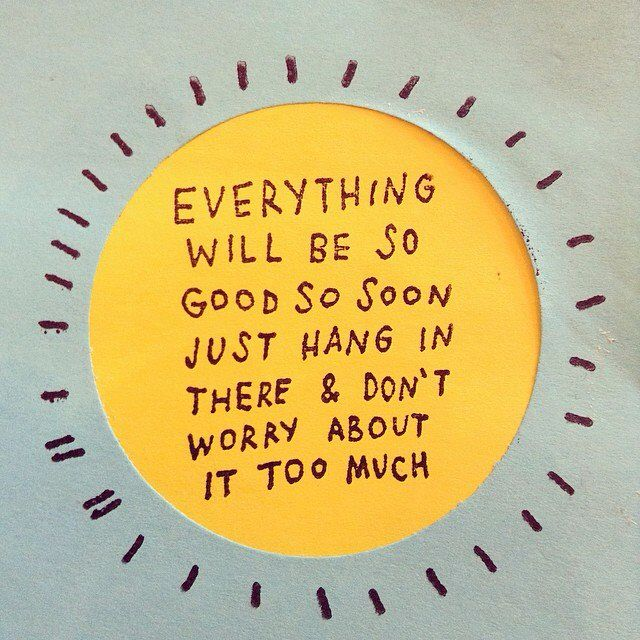 GIRLBOSS MOOD: Everything will be so good do soon. Just hang in there and don't worry about it too much. // Motivation