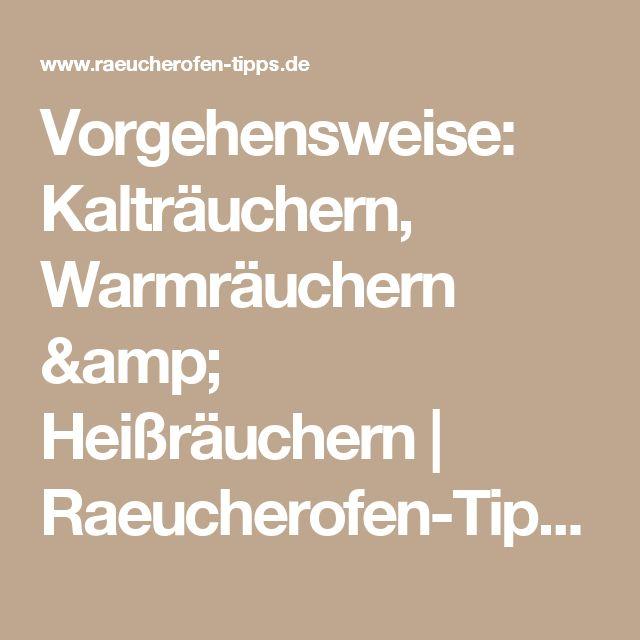 Vorgehensweise: Kalträuchern, Warmräuchern & Heißräuchern | Raeucherofen-Tipps.de