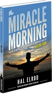 Get Your Miracle MorningBonuses Here is your access to all of the Bonuses, Downloads, & Resources referenced inThe Miracle Morning book. To download each, simply click [Download] and you'll get immediate access. [Download] TMM Bedtime Affirmation [Download] TMM Sample Affirmations [Download] Hal's Personal (2012) Affirmations [Download] TMM Journal (Sample) [Download] TMM Energy Smoothie Recipe [Download] TMM 30-Day Life Transformation Challenge (Fast Start Kit) [Download] Hal's…