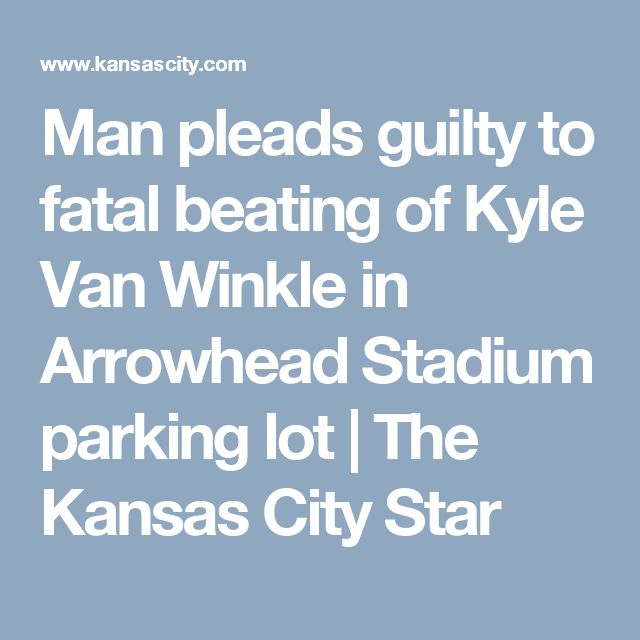 Man pleads guilty to fatal beating of Kyle Van Winkle in Arrowhead Stadium parking lot | The Kansas City Star