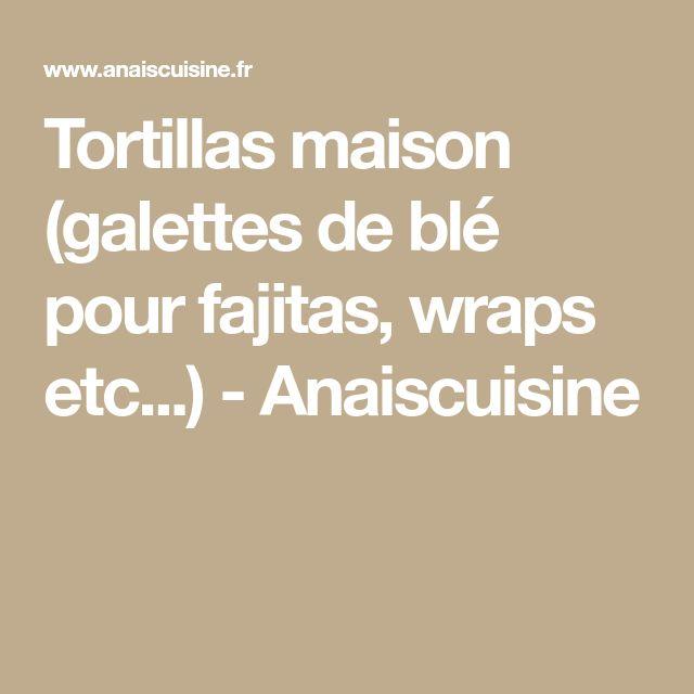 Tortillas maison (galettes de blé pour fajitas, wraps etc...) - Anaiscuisine