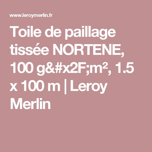 Toile de paillage tiss e nortene 100 g m 1 5 x 100 m for Paillage ardoise leroy merlin
