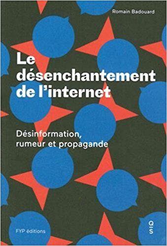 Le Désenchantement de l'Internet : désinformation, rumeur et propagande - Romain Badouard