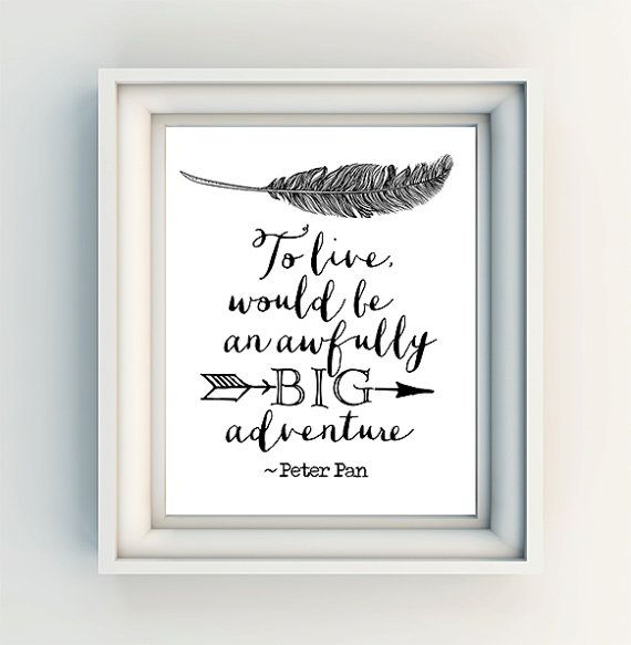 "INSTANT DOWNLOAD 8X10"" Printable digital art file ""To live would be an awfully big adventure"" Peter Pan quote - black and white - nursery on Etsy, $4.20"