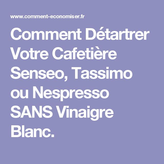 Comment Détartrer Votre Cafetière Senseo, Tassimo ou Nespresso SANS Vinaigre Blanc.