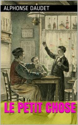 Le Petit Chose est un roman autobiographique de l'écrivain français Alphonse Daudet (1840 - 1897).