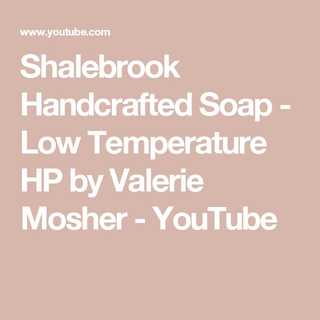 Shalebrook Handcrafted Soap - Low Temperature HP by Valerie Mosher - YouTube