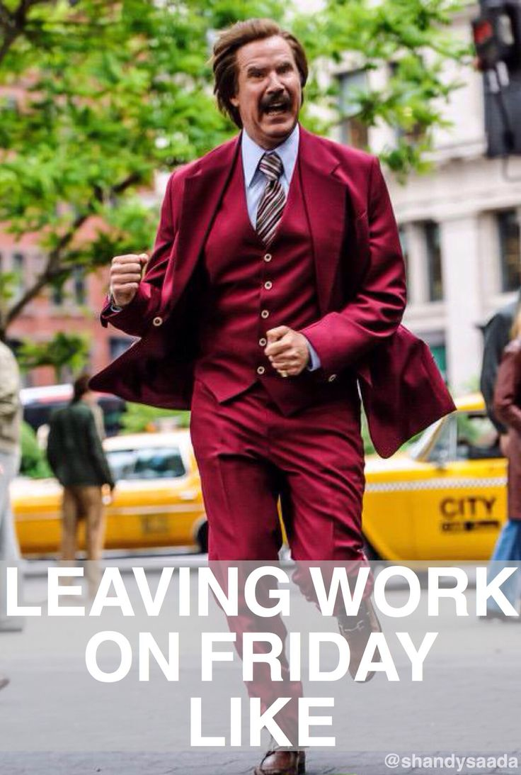 Me when i leave work on Friday Leaving work on friday
