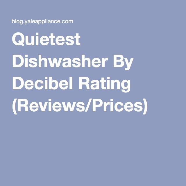 Quietest Dishwasher By Decibel Rating (Reviews/Prices)