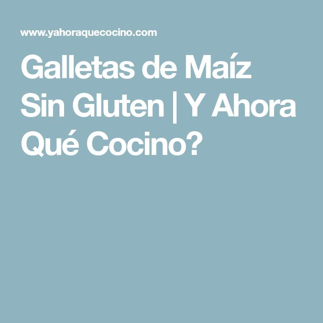 Galletas de Maíz Sin Gluten | Y Ahora Qué Cocino?