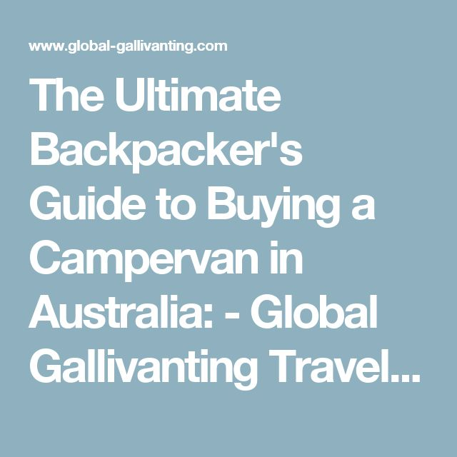 The Ultimate Backpacker's Guide to Buying a Campervan in Australia: - Global Gallivanting Travel Blog