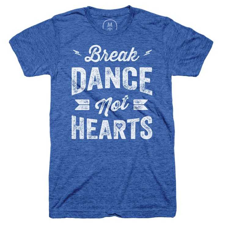 """Break Dance, Not Hearts"" designed by Josh Reichlin. More dancing, less emotional heartbreak. Vintage type treatment in white, distressed like the lovesick."