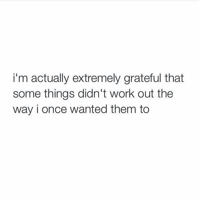 i m actually extremely grateful that some things didn t work out the