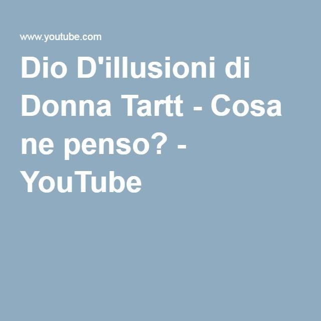 Dio D'illusioni di Donna Tartt - Cosa ne penso? - YouTube
