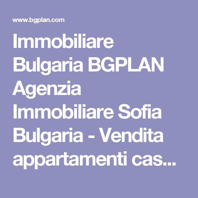 Immobiliare Bulgaria BGPLAN Agenzia Immobiliare Sofia Bulgaria - Vendita appartamenti case Sofia Bulgaria Affitti Appartamenti a Sofia Terreni in Bulgaria
