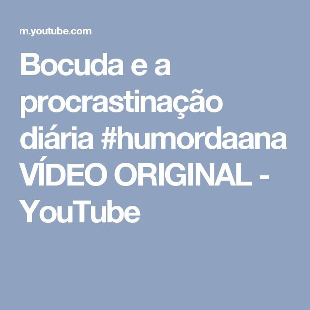 Bocuda e a procrastinação diária #humordaana VÍDEO ORIGINAL - YouTube