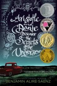Aristotle and Dante Discover the Secrets of the Universe, by Benjamin Alire Saenz. Fifteen-year-old Ari Mendoza is an angry loner with a brother in prison, but when he meets Dante and they become friends, Ari starts to ask questions about himself, his parents, and his family that he has never asked before.