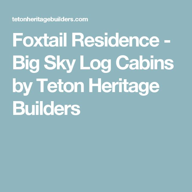 Foxtail Residence - Big Sky Log Cabins by Teton Heritage Builders