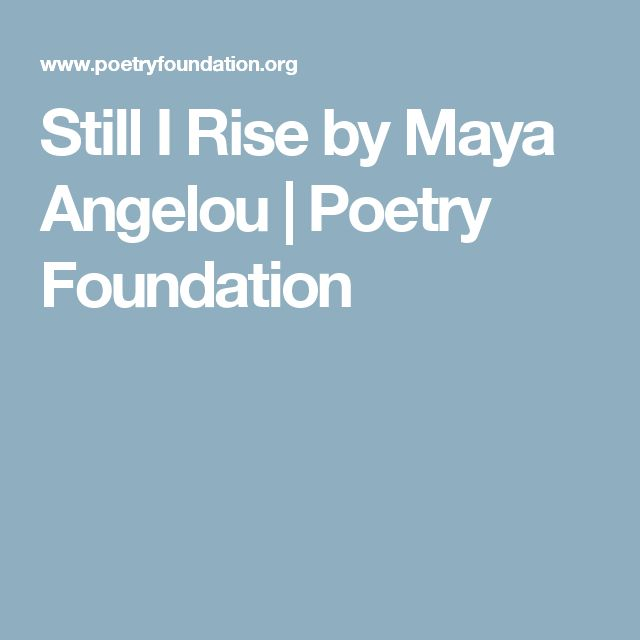 Still I Rise by Maya Angelou | Poetry Foundation