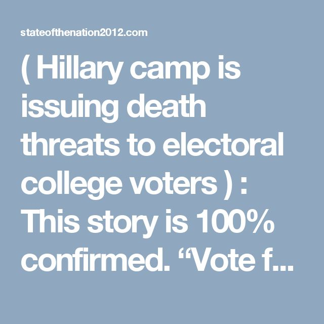"( Hillary camp is issuing death threats to electoral college voters ) :  This story is 100% confirmed. ""Vote for Hillary, or get a gun in your mouth."""