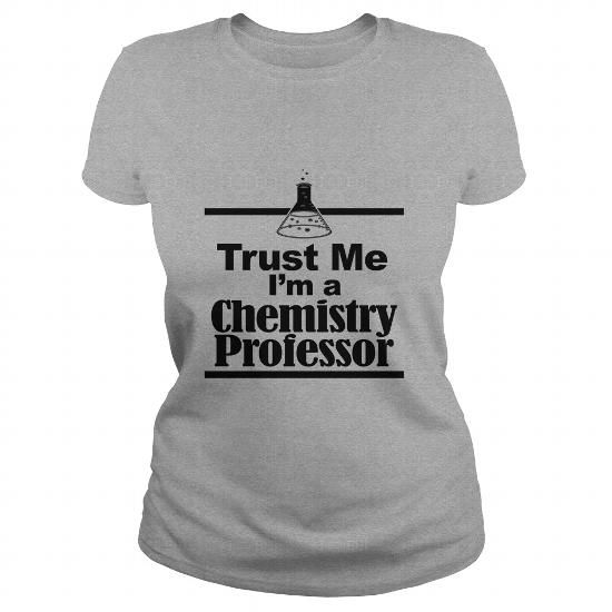 trust me chemistry professor T-Shirts, Hoodies, Sweatshirts, Tee Shirts (21.99$ ==► Shopping Now!)