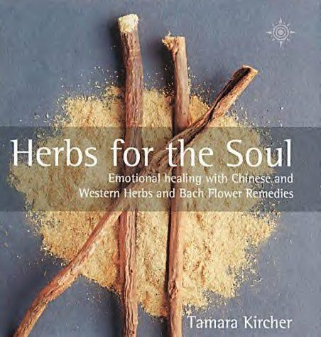 Herbs for the Soul: Emotional healing with Chinese and Western Herbs
