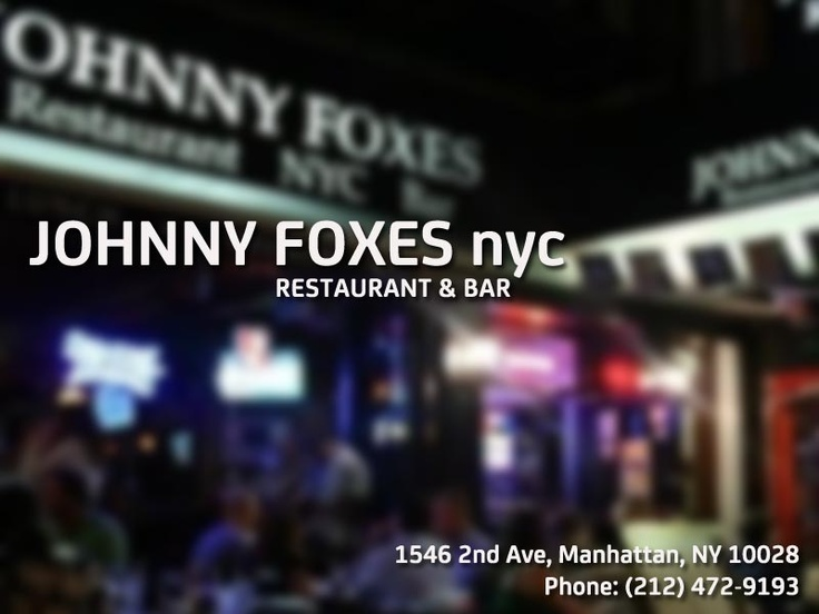 Upper East Side - Johnny Foxes -   1546 2nd Ave  New York, NY 10028