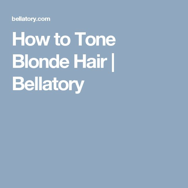 How to Tone Blonde Hair   Bellatory