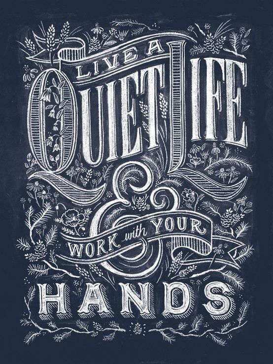 """Live a quiet life & work with your hands."" Love the sentiment and the graphic design on this"