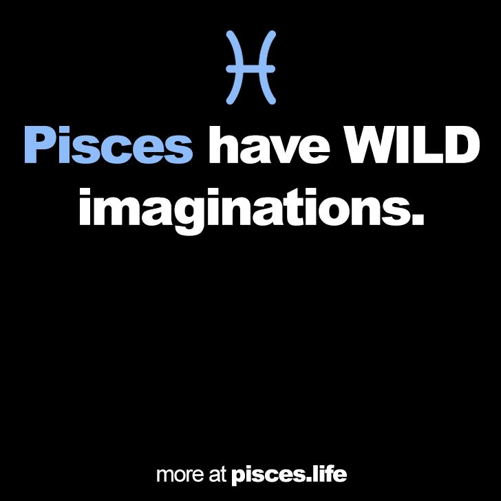 Pisces have WILD imaginations. // Pisces Life
