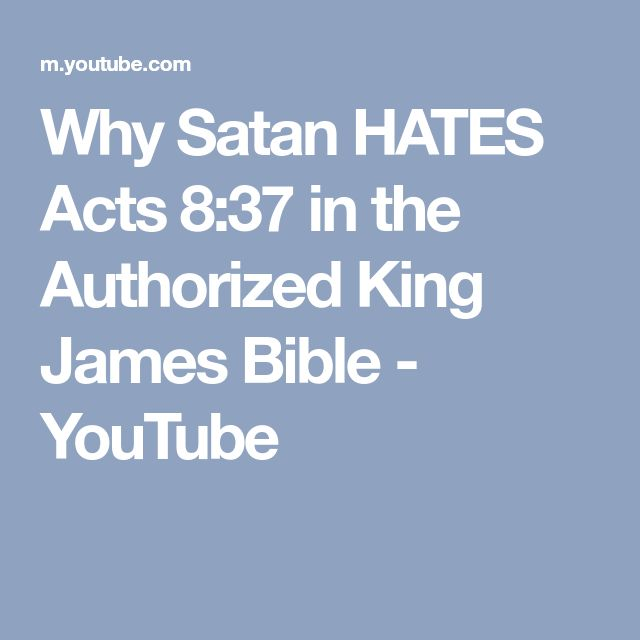 Why Satan HATES Acts 8:37 in the Authorized King James Bible - YouTube