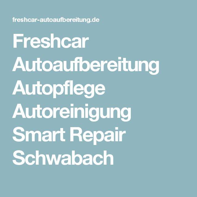 Freshcar Autoaufbereitung Autopflege Autoreinigung Smart Repair Schwabach