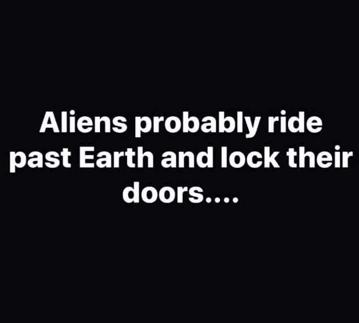 Aliens Would You Stop Here Funny Quotes Sarcasm Sarcastic Quotes Funny Snarky Quotes