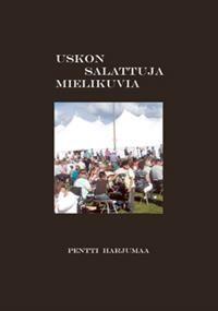 Pentti Harjumaa: Uskon salattuja mielikuvia. Omakustanne 2013.  #kirjat #Lappi #tarinat