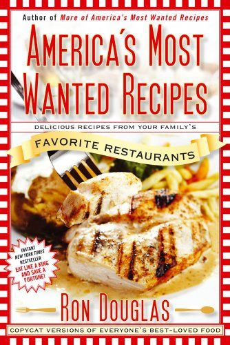 Americas Most Wanted Recipes: The Secret Recipes from Your Familys Favorite Restaurants by Ron Douglas