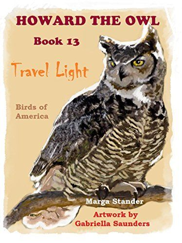 Travel Light: Book 13 (Howard the Owl) by Marga Stander, http://www.amazon.com/dp/B00MBLWY8W/ref=cm_sw_r_pi_dp_jaI9tb03WRSDE