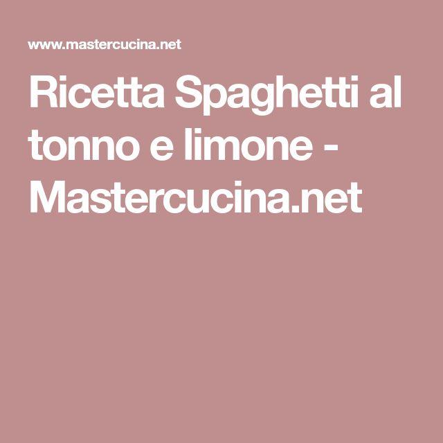 Ricetta Spaghetti al tonno e limone - Mastercucina.net