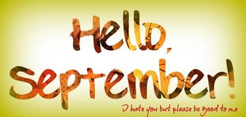 Hello, September! I hate you but please be good to me