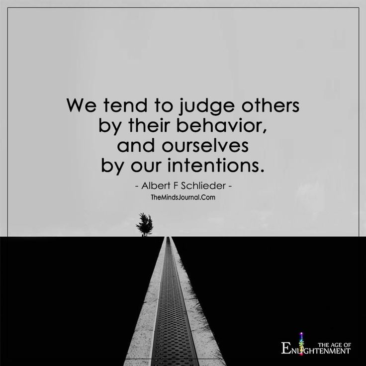 We tend to judge others by their behavior, and ourselves ...