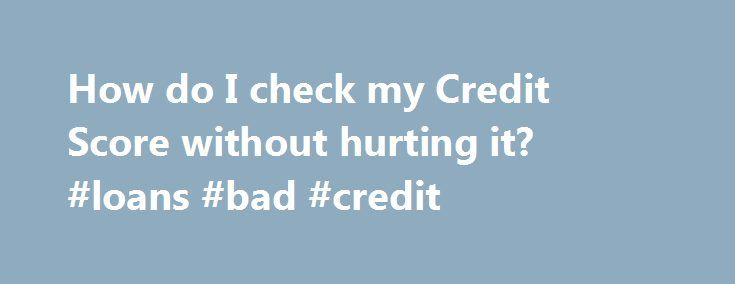 How do I check my Credit Score without hurting it? #loans #bad #credit http://credits.remmont.com/how-do-i-check-my-credit-score-without-hurting-it-loans-bad-credit/  #how do i check my credit score # How do I check my Credit Score without hurting it? 5 Responses to How do I check my Credit Score without hurting it?The post How do I check my Credit Score without hurting it? #loans #bad #credit appeared first on Credits.
