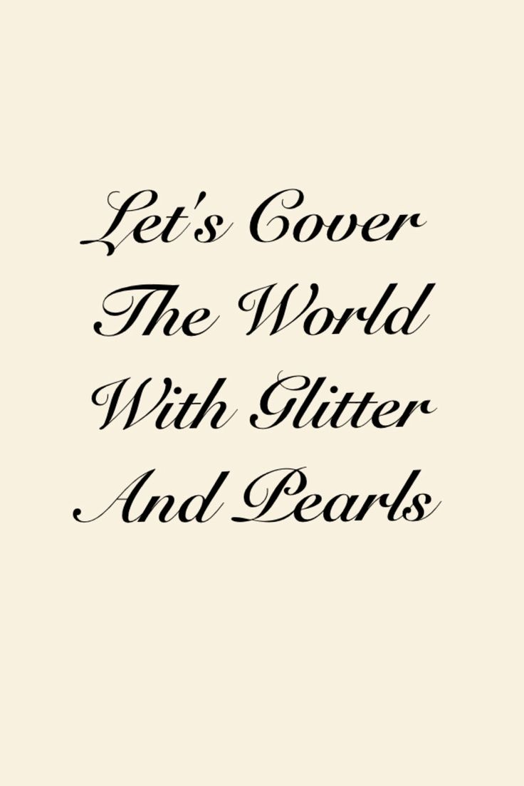 Let's Cover The World With Glitter And Pearls