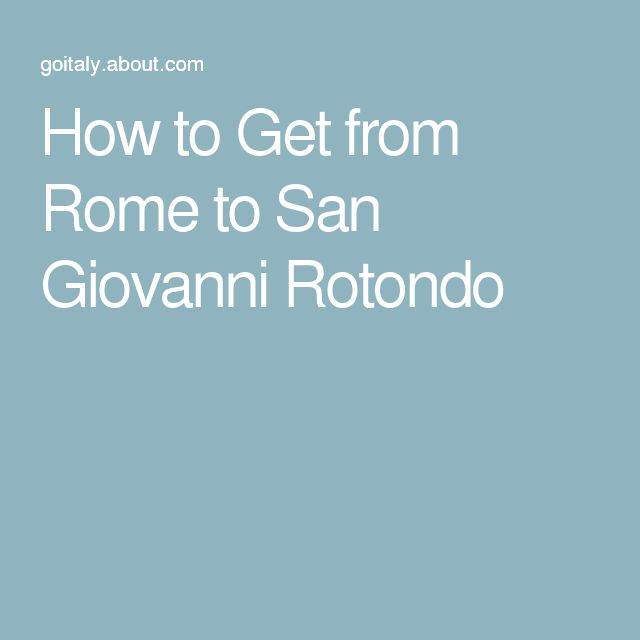 How to Get from Rome to San Giovanni Rotondo