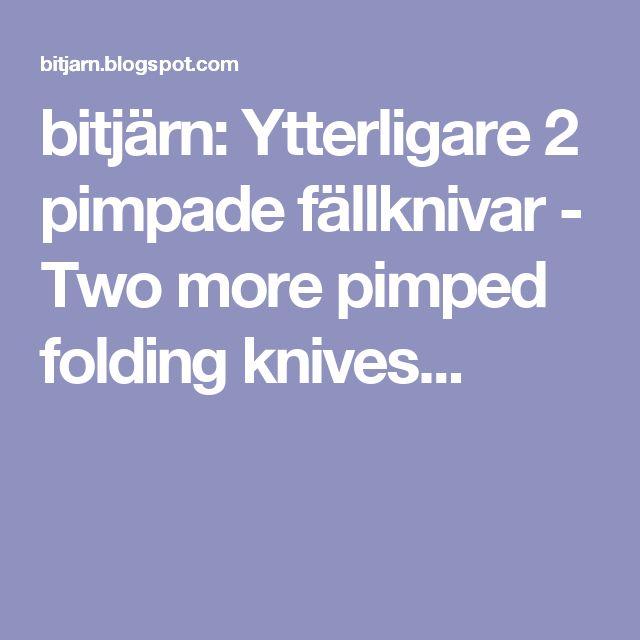 bitjärn: Ytterligare 2 pimpade fällknivar - Two more pimped folding knives...