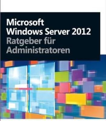 Microsoft Windows Server 2012 – Ratgeber Für Administratoren PDF