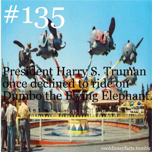 President Harry S. Truman once declined to ride on Dumbo the Flying Elephant.  T…