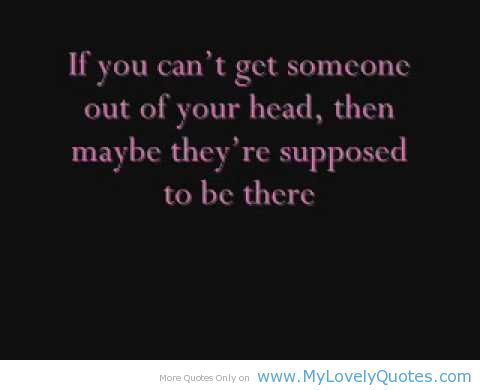 I Can't Have You Quotes | If you can't get someone out of your head, then maybe they' re ... | L