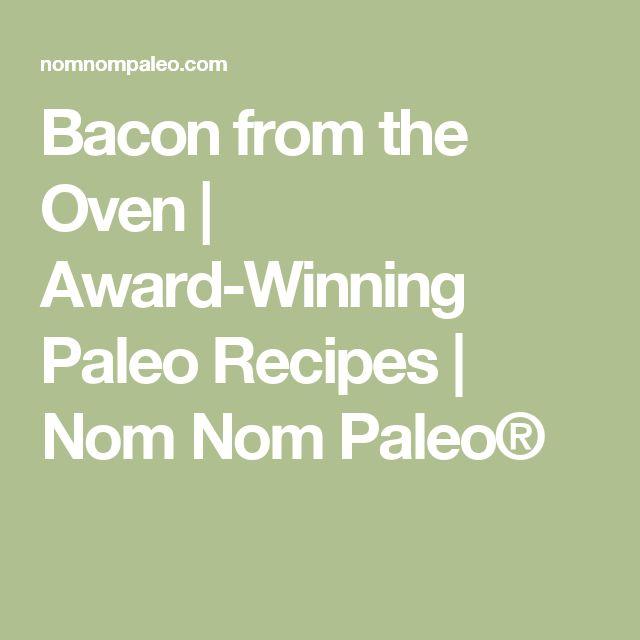 Bacon from the Oven | Award-Winning Paleo Recipes | Nom Nom Paleo®
