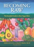 Becoming Raw: The Essential Guide to Raw Vegan Diets   By: Brenda Davis, RD; Vesanto Melina, MS, RD; with Rynn Berry