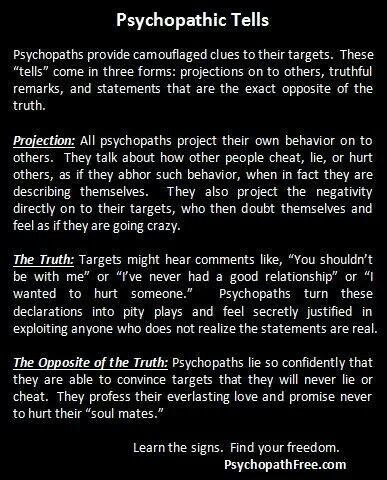 Psychopathic Tells. This applies to Malignant Narcissists as well.